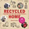 Recycled Home: Transform Your Home Using Salvaged Materials
